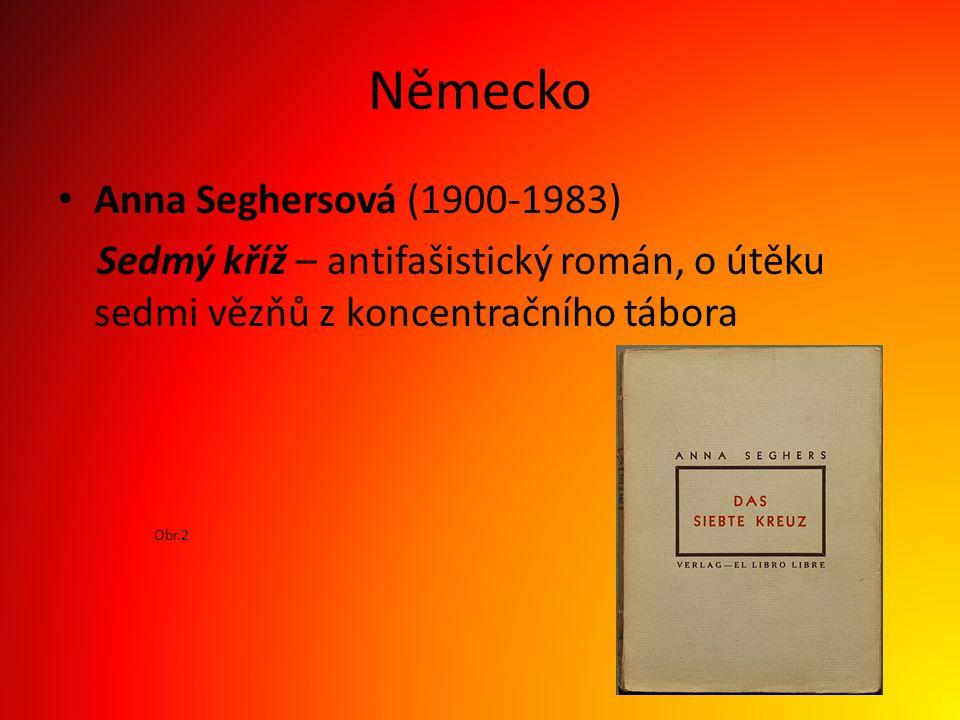 Německo Anna Seghersová (1900-1983) Sedmý kříž – antifašistický román, o útěku sedmi vězňů z koncentračního tábora Obr.2