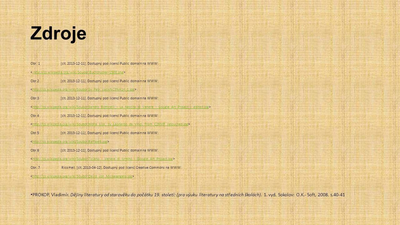 Zdroje Obr. 1[cit. 2013-12-11]. Dostupný pod licencí Public domain na WWW: http://cs.wikipedia.org/wiki/Soubor:Buchdrucker-1568.png Obr.2[cit. 2013-12