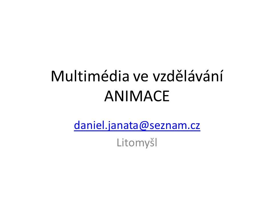 Multimédia ve vzdělávání ANIMACE daniel.janata@seznam.cz Litomyšl