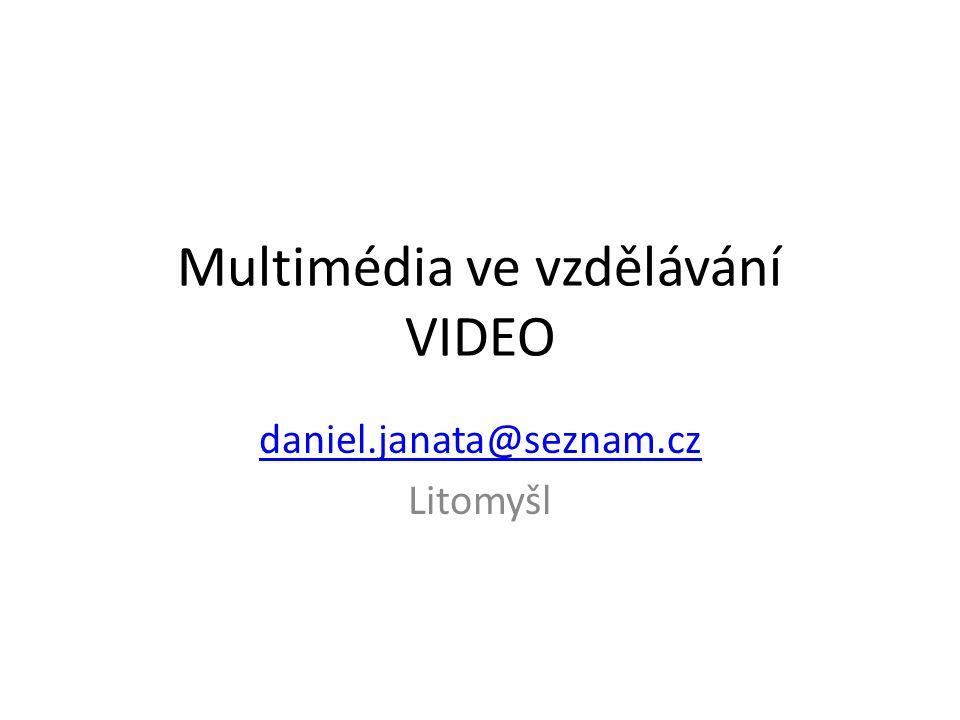 Multimédia ve vzdělávání VIDEO daniel.janata@seznam.cz Litomyšl