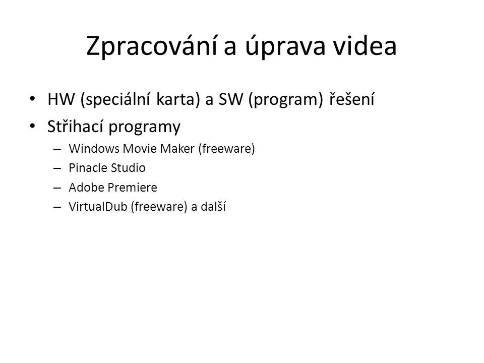 Zpracování a úprava videa HW (speciální karta) a SW (program) řešení Střihací programy – Windows Movie Maker (freeware) – Pinacle Studio – Adobe Premi