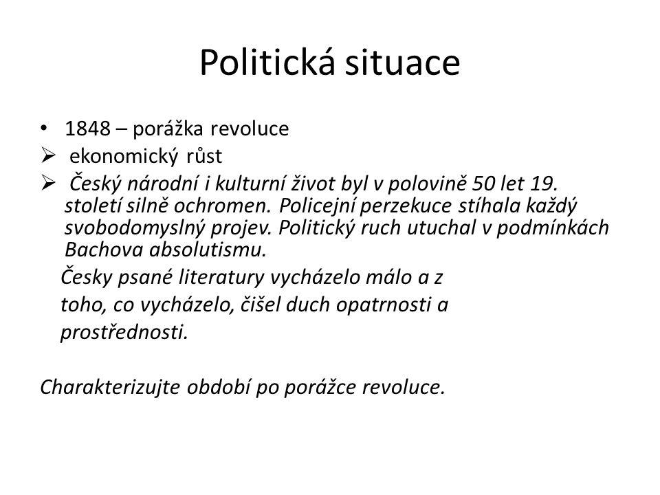 Politická situace 1848 – porážka revoluce  ekonomický růst  Český národní i kulturní život byl v polovině 50 let 19.