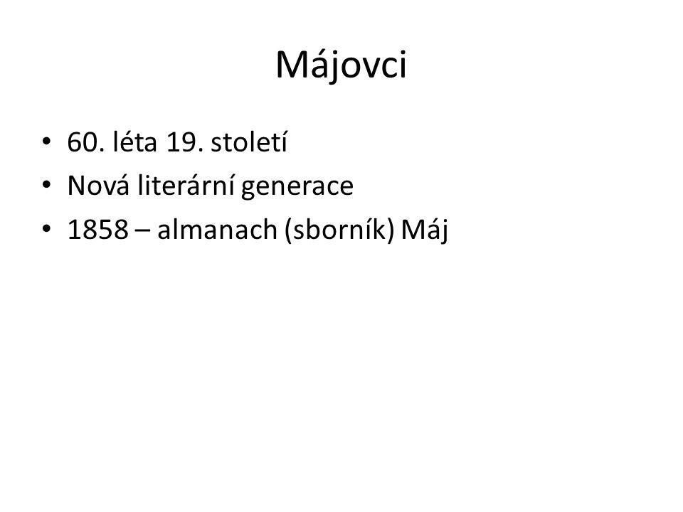 Májovci 60. léta 19. století Nová literární generace 1858 – almanach (sborník) Máj