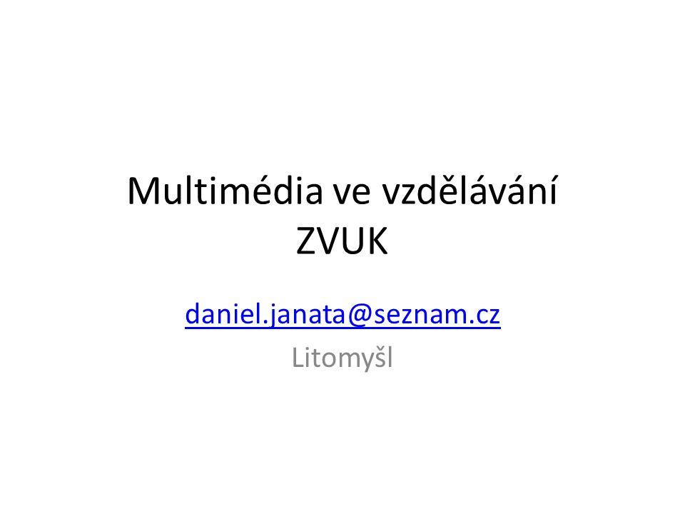 Multimédia ve vzdělávání ZVUK daniel.janata@seznam.cz Litomyšl