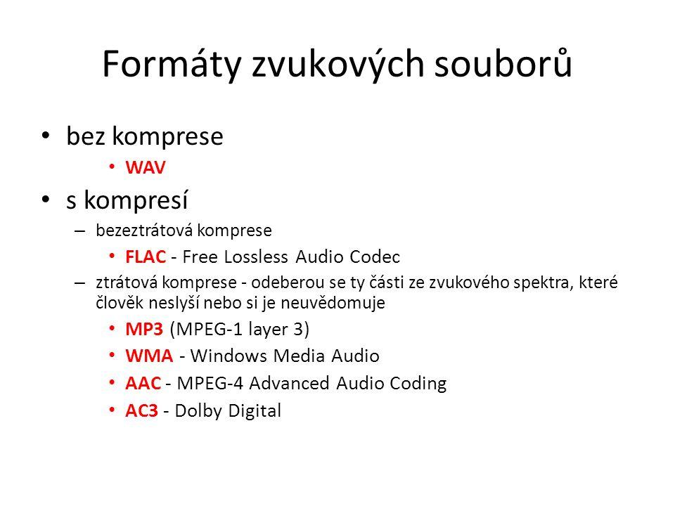 Formáty zvukových souborů bez komprese WAV s kompresí – bezeztrátová komprese FLAC - Free Lossless Audio Codec – ztrátová komprese - odeberou se ty části ze zvukového spektra, které člověk neslyší nebo si je neuvědomuje MP3 (MPEG-1 layer 3) WMA - Windows Media Audio AAC - MPEG-4 Advanced Audio Coding AC3 - Dolby Digital