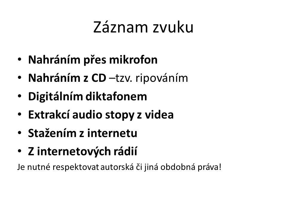 Záznam zvuku Nahráním přes mikrofon Nahráním z CD –tzv. ripováním Digitálním diktafonem Extrakcí audio stopy z videa Stažením z internetu Z internetov