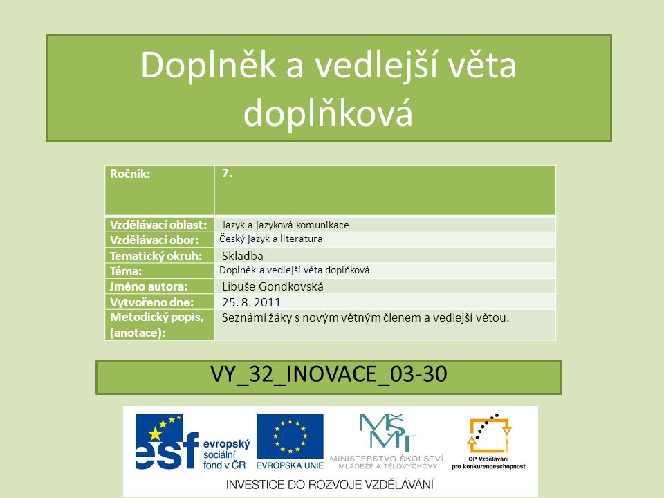Doplněk a vedlejší věta doplňková VY_32_INOVACE_03-30 Ročník: 7. Vzdělávací oblast: Jazyk a jazyková komunikace Vzdělávací obor: Český jazyk a literat