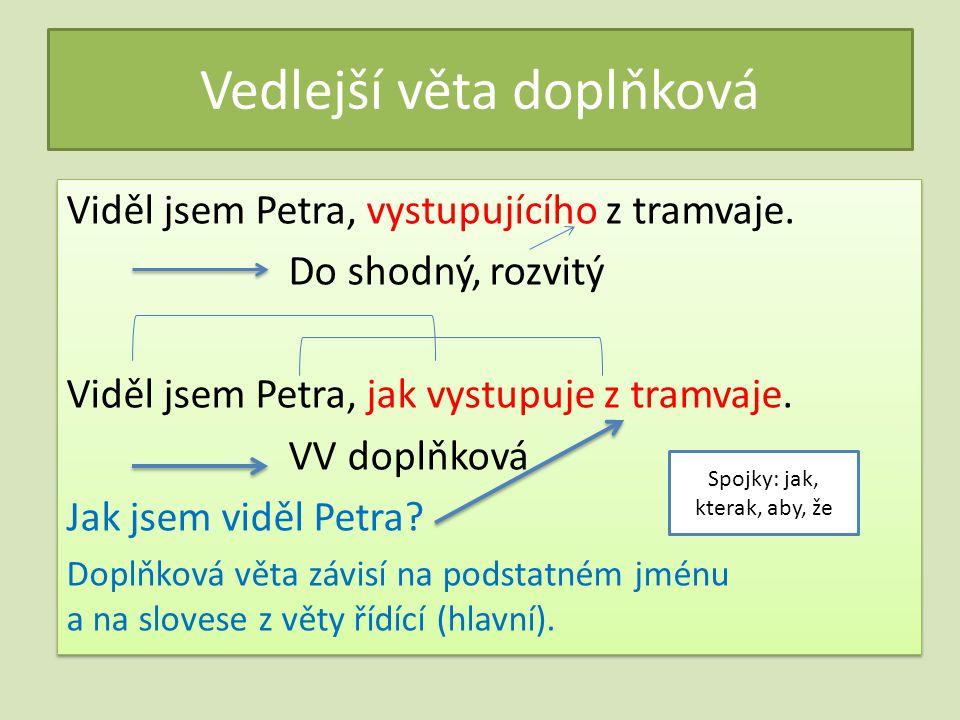 Vedlejší věta doplňková Viděl jsem Petra, vystupujícího z tramvaje. Do shodný, rozvitý Viděl jsem Petra, jak vystupuje z tramvaje. VV doplňková Jak js