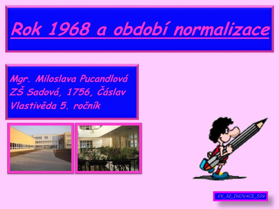 Rok 1968 a období normalizace Mgr.Miloslava Pucandlová ZŠ Sadová, 1756, Čáslav Vlastivěda 5.
