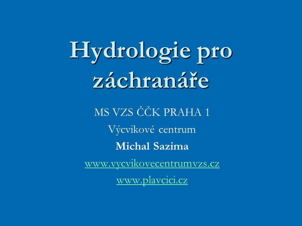 Hydrologie pro záchranáře MS VZS ČČK PRAHA 1 Výcvikové centrum Michal Sazima www.vycvikovecentrumvzs.cz www.plavcici.cz