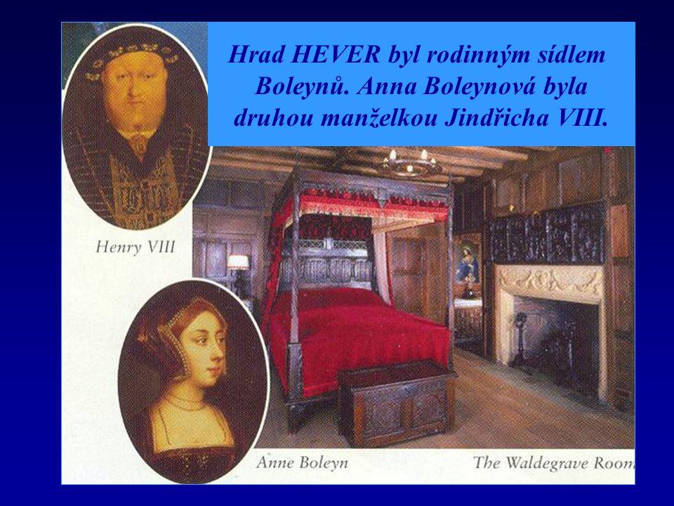 Hrad HEVER byl rodinným sídlem Boleynů. Anna Boleynová byla druhou manželkou Jindřicha VIII.