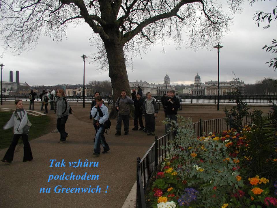 Tak vzhůru podchodem na Greenwich !