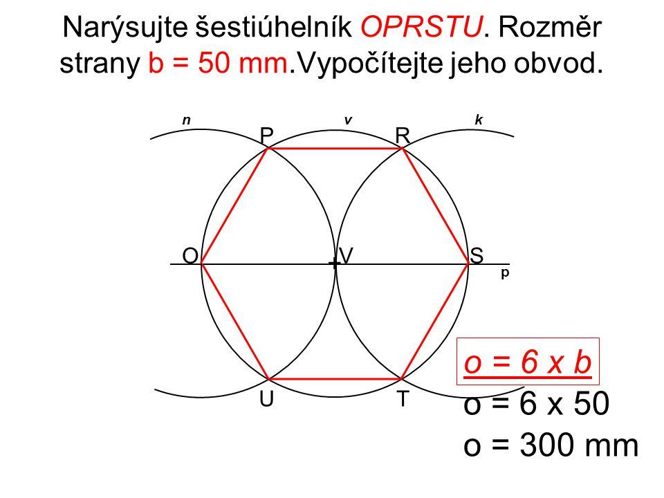 + S k p AD E C B F Narýsujte šestiúhelník ABCDEF.Rozměr strany a = 5 cm.Vypočítejte jeho obvod.