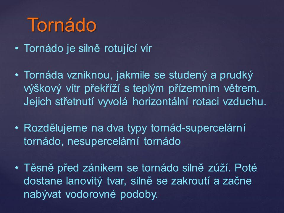 Tornádo Tornádo je silně rotující vír Tornáda vzniknou, jakmile se studený a prudký výškový vítr překříží s teplým přízemním větrem. Jejich střetnutí