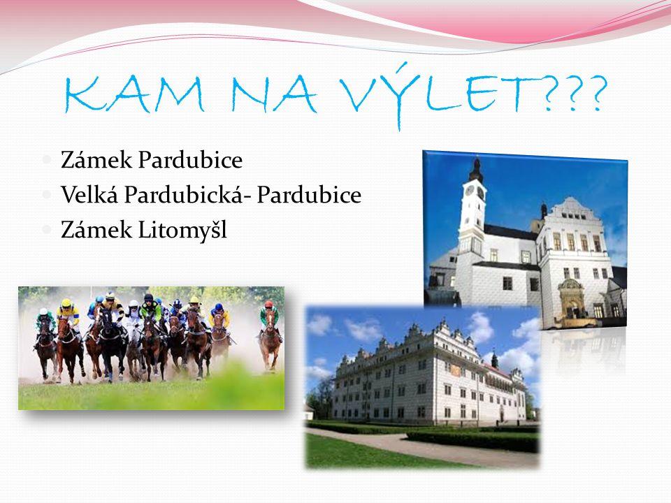 KAM NA VÝLET??? Zámek Pardubice Velká Pardubická- Pardubice Zámek Litomyšl
