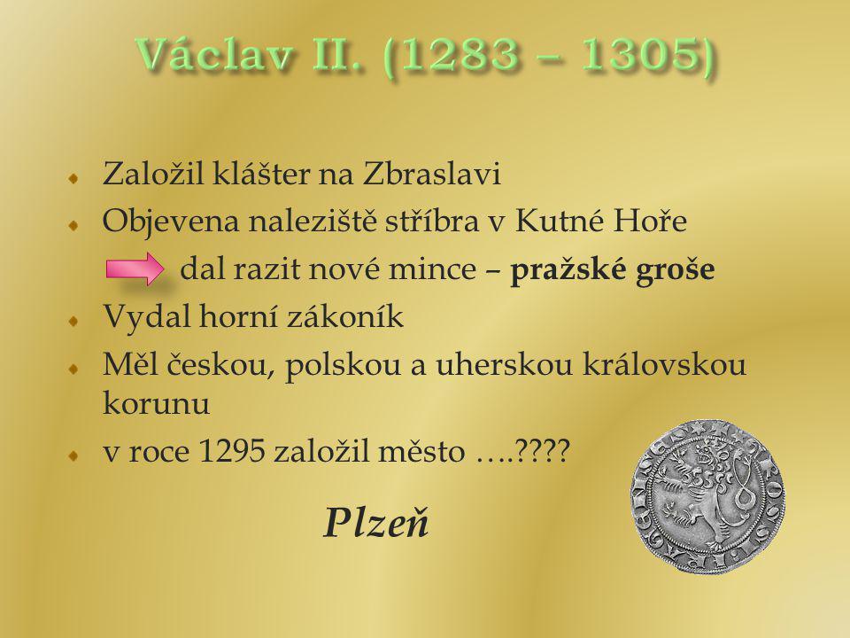 Založil klášter na Zbraslavi Objevena naleziště stříbra v Kutné Hoře dal razit nové mince – pražské groše Vydal horní zákoník Měl českou, polskou a uh