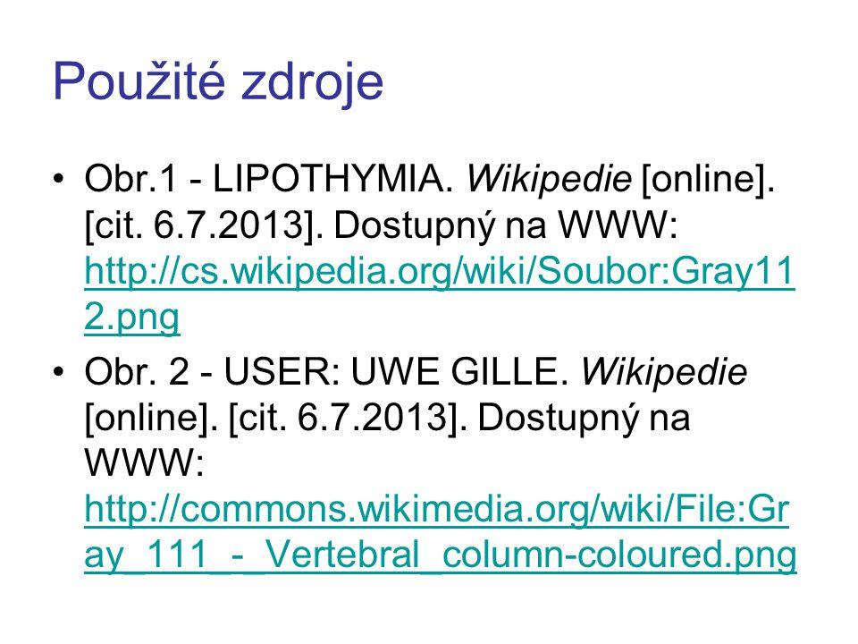 Použité zdroje Obr.1 - LIPOTHYMIA. Wikipedie [online]. [cit. 6.7.2013]. Dostupný na WWW: http://cs.wikipedia.org/wiki/Soubor:Gray11 2.png http://cs.wi