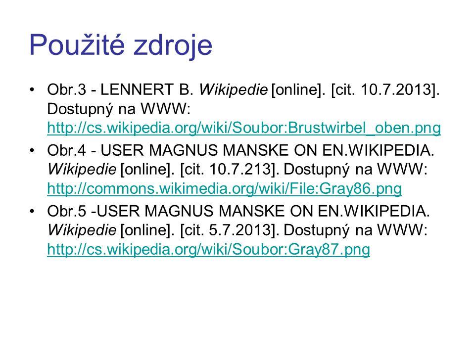 Použité zdroje Obr.3 - LENNERT B. Wikipedie [online]. [cit. 10.7.2013]. Dostupný na WWW: http://cs.wikipedia.org/wiki/Soubor:Brustwirbel_oben.png http