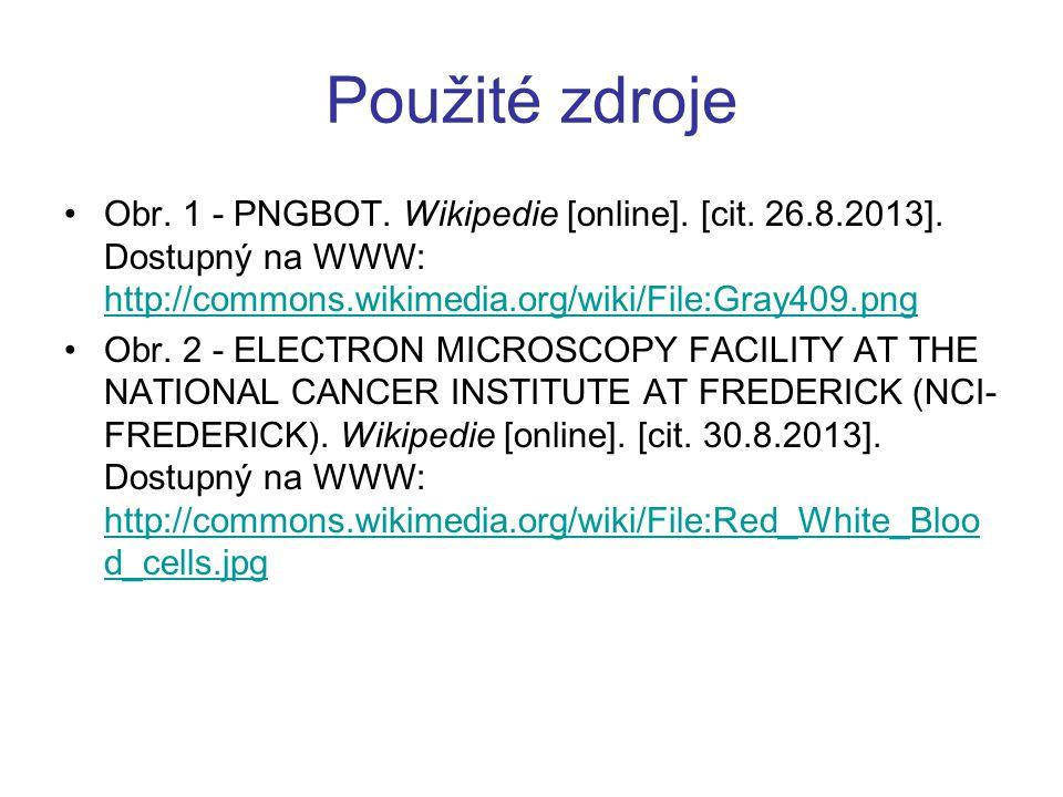 Použité zdroje Obr. 1 - PNGBOT. Wikipedie [online]. [cit. 26.8.2013]. Dostupný na WWW: http://commons.wikimedia.org/wiki/File:Gray409.png http://commo