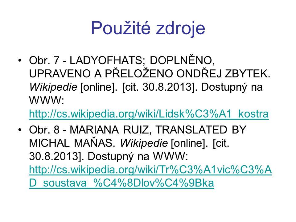 Použité zdroje Obr. 7 - LADYOFHATS; DOPLNĚNO, UPRAVENO A PŘELOŽENO ONDŘEJ ZBYTEK. Wikipedie [online]. [cit. 30.8.2013]. Dostupný na WWW: http://cs.wik