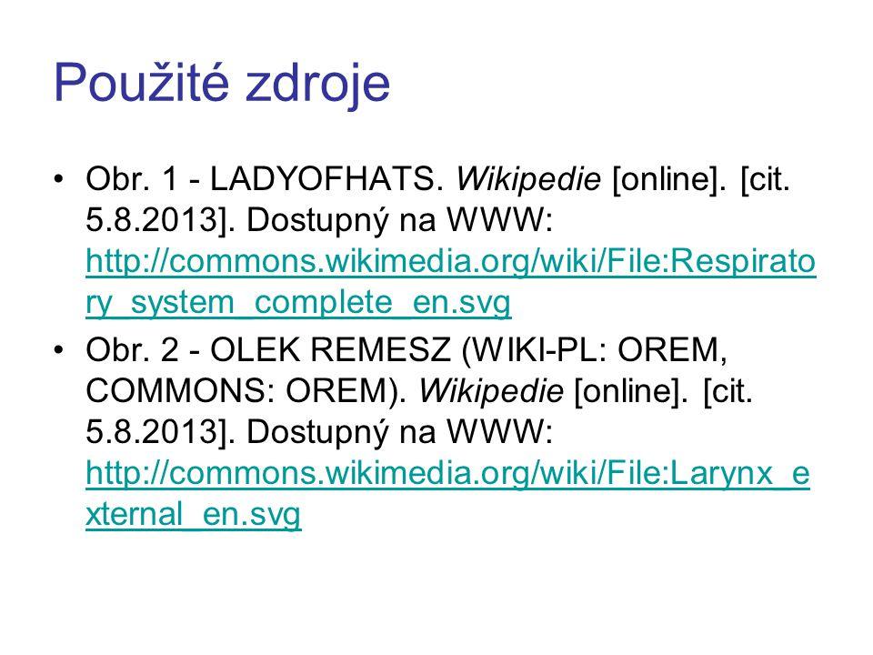 Použité zdroje Obr. 1 - LADYOFHATS. Wikipedie [online]. [cit. 5.8.2013]. Dostupný na WWW: http://commons.wikimedia.org/wiki/File:Respirato ry_system_c