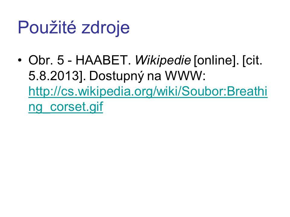 Použité zdroje Obr. 5 - HAABET. Wikipedie [online]. [cit. 5.8.2013]. Dostupný na WWW: http://cs.wikipedia.org/wiki/Soubor:Breathi ng_corset.gif http:/