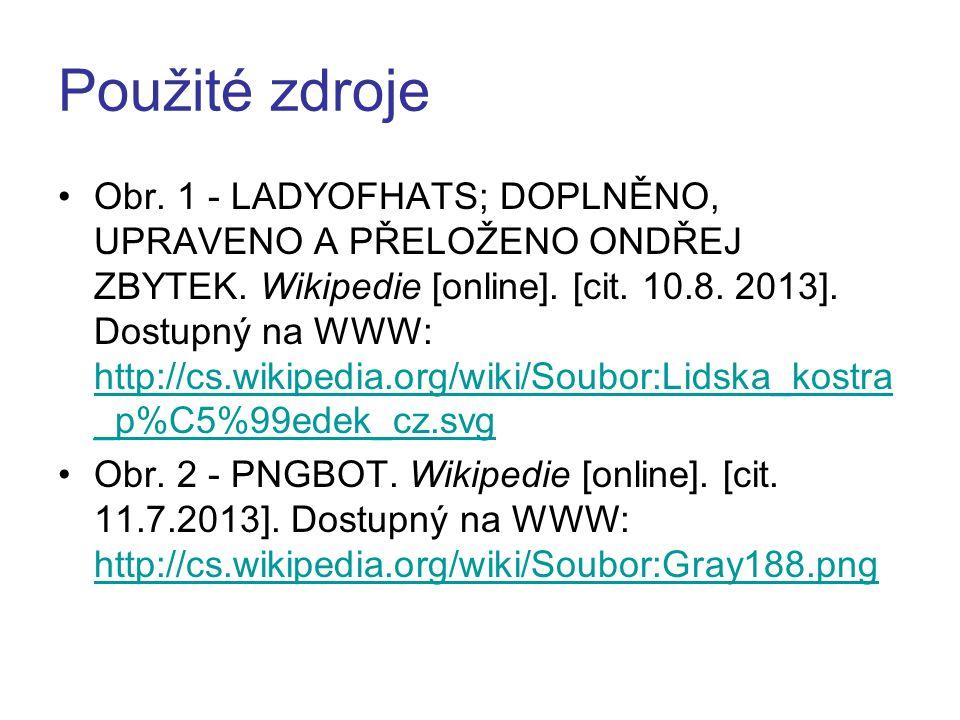 Použité zdroje Obr. 1 - LADYOFHATS; DOPLNĚNO, UPRAVENO A PŘELOŽENO ONDŘEJ ZBYTEK. Wikipedie [online]. [cit. 10.8. 2013]. Dostupný na WWW: http://cs.wi