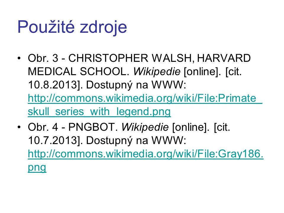 Použité zdroje Obr. 3 - CHRISTOPHER WALSH, HARVARD MEDICAL SCHOOL. Wikipedie [online]. [cit. 10.8.2013]. Dostupný na WWW: http://commons.wikimedia.org