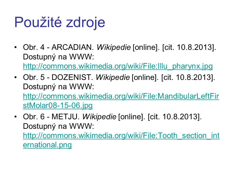 Použité zdroje Obr. 4 - ARCADIAN. Wikipedie [online]. [cit. 10.8.2013]. Dostupný na WWW: http://commons.wikimedia.org/wiki/File:Illu_pharynx.jpg http: