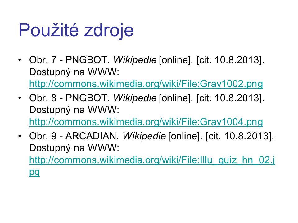 Použité zdroje Obr. 7 - PNGBOT. Wikipedie [online]. [cit. 10.8.2013]. Dostupný na WWW: http://commons.wikimedia.org/wiki/File:Gray1002.png http://comm