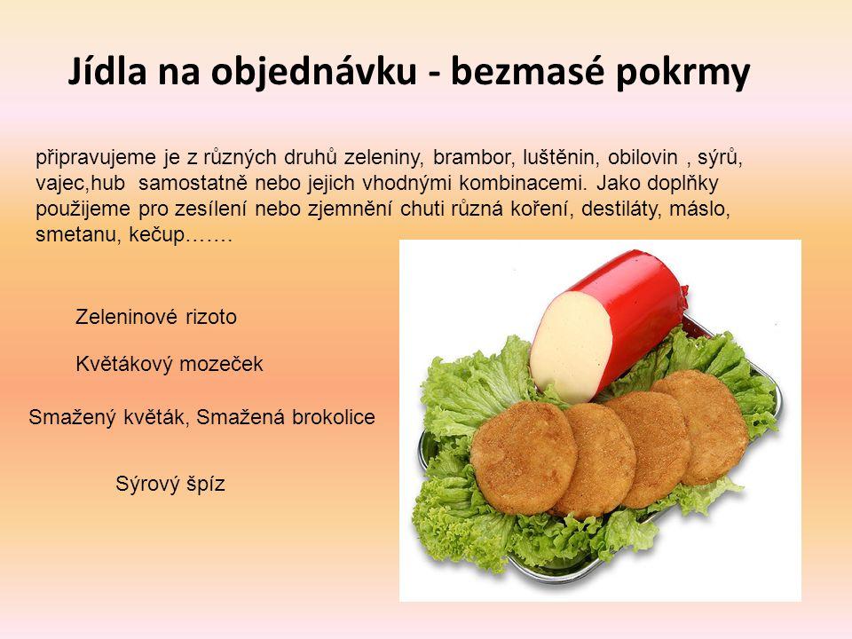 Jídla na objednávku - bezmasé pokrmy připravujeme je z různých druhů zeleniny, brambor, luštěnin, obilovin, sýrů, vajec,hub samostatně nebo jejich vho
