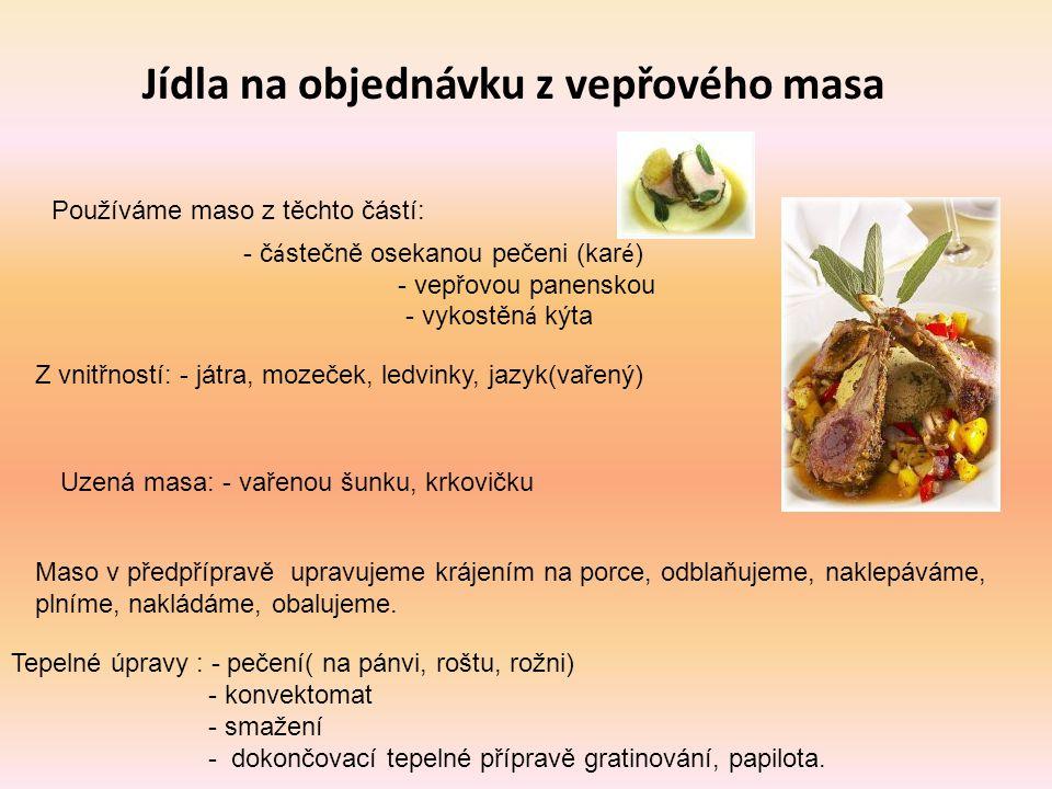 Jídla na objednávku z vepřového masa Používáme maso z těchto částí: - č á stečně osekanou pečeni (kar é ) - vepřovou panenskou - vykostěn á kýta Z vni