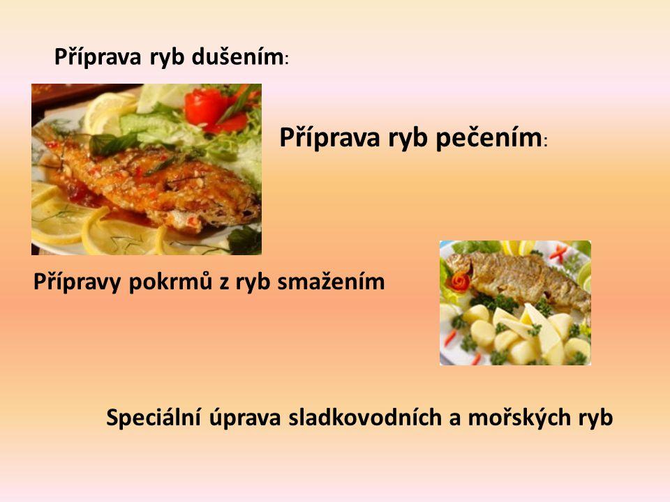 Příprava ryb dušením : Příprava ryb pečením : Přípravy pokrmů z ryb smažením Speciální úprava sladkovodních a mořských ryb