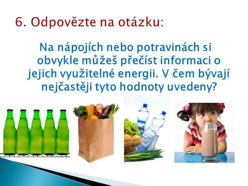 Na nápojích nebo potravinách si obvykle můžeš přečíst informaci o jejich využitelné energii. V čem bývají nejčastěji tyto hodnoty uvedeny?