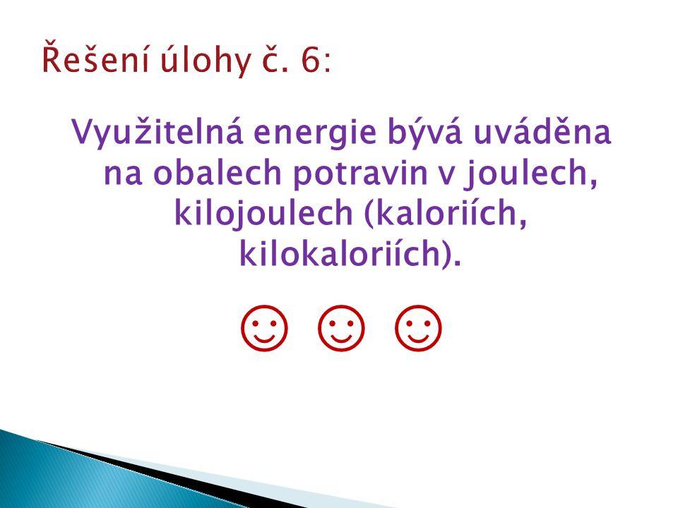 Využitelná energie bývá uváděna na obalech potravin v joulech, kilojoulech (kaloriích, kilokaloriích). ☺☺☺