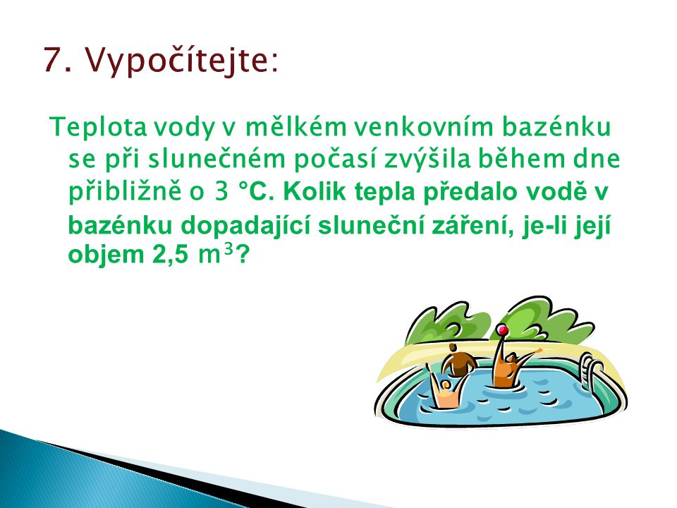 Teplota vody v mělkém venkovním bazénku se při slunečném počasí zvýšila během dne přibližně o 3 °C. Kolik tepla předalo vodě v bazénku dopadající slun