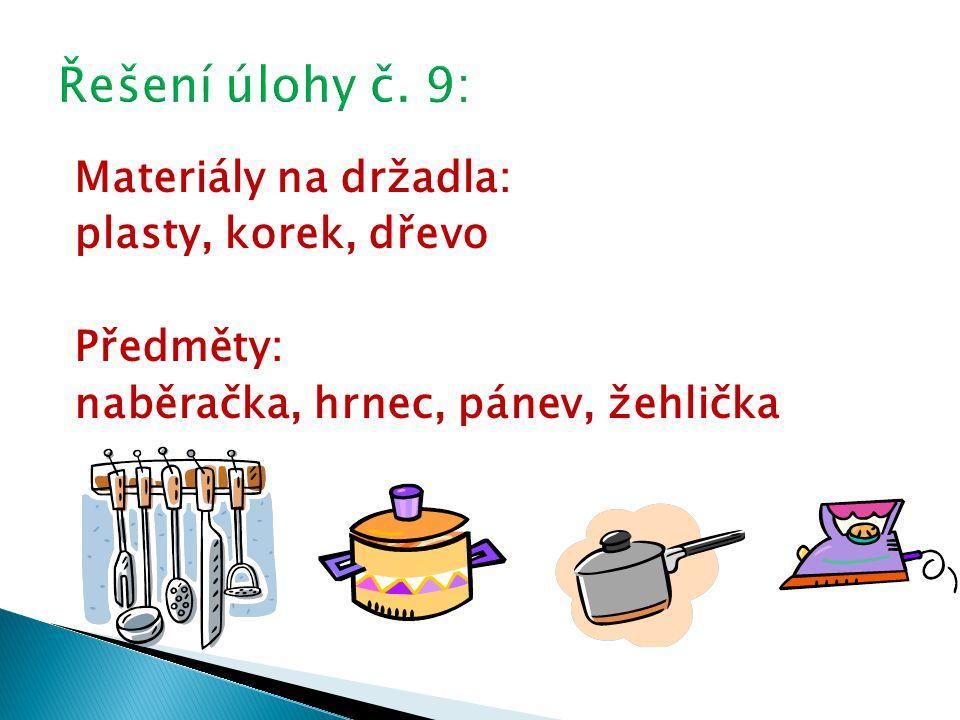Materiály na držadla: plasty, korek, dřevo Předměty: naběračka, hrnec, pánev, žehlička