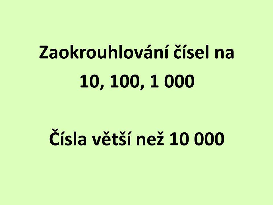 Zaokrouhlování čísel na 10, 100, 1 000 Čísla větší než 10 000