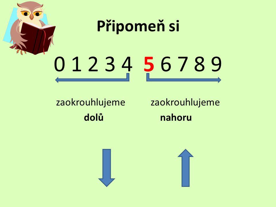 Pamatuj : Při zaokrouhlování čísel na desítky je rozhodující číslice na místě jednotek V řádu jednotek je při zaokrouhlování na desítky nula Např.