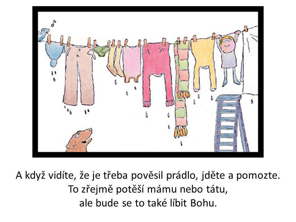 A když vidíte, že je třeba pověsil prádlo, jděte a pomozte.