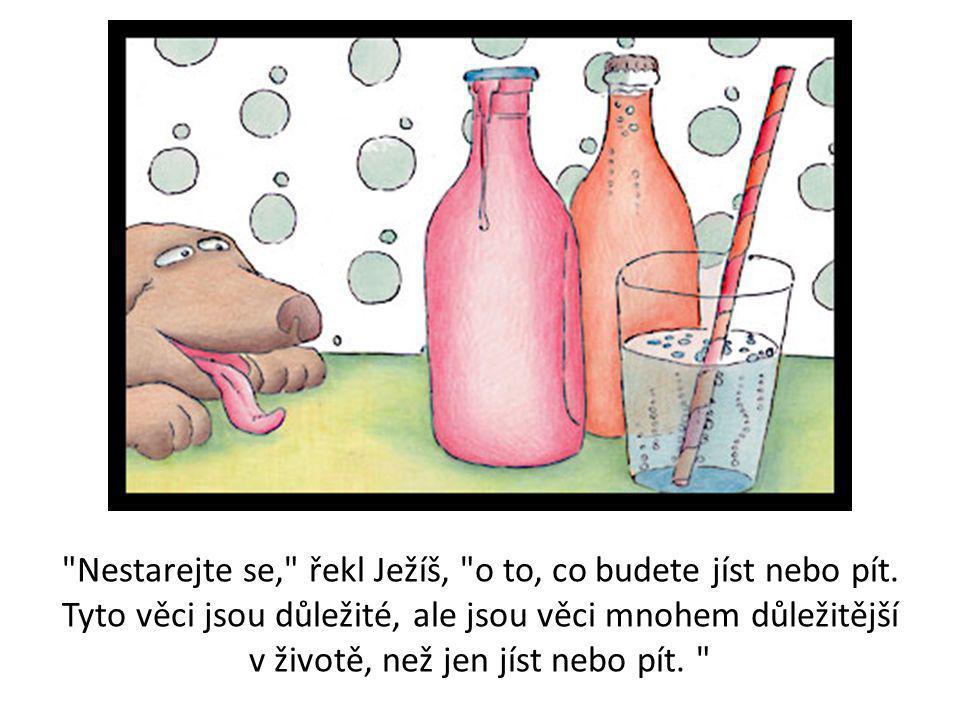 Nestarejte se, řekl Ježíš, o to, co budete jíst nebo pít.