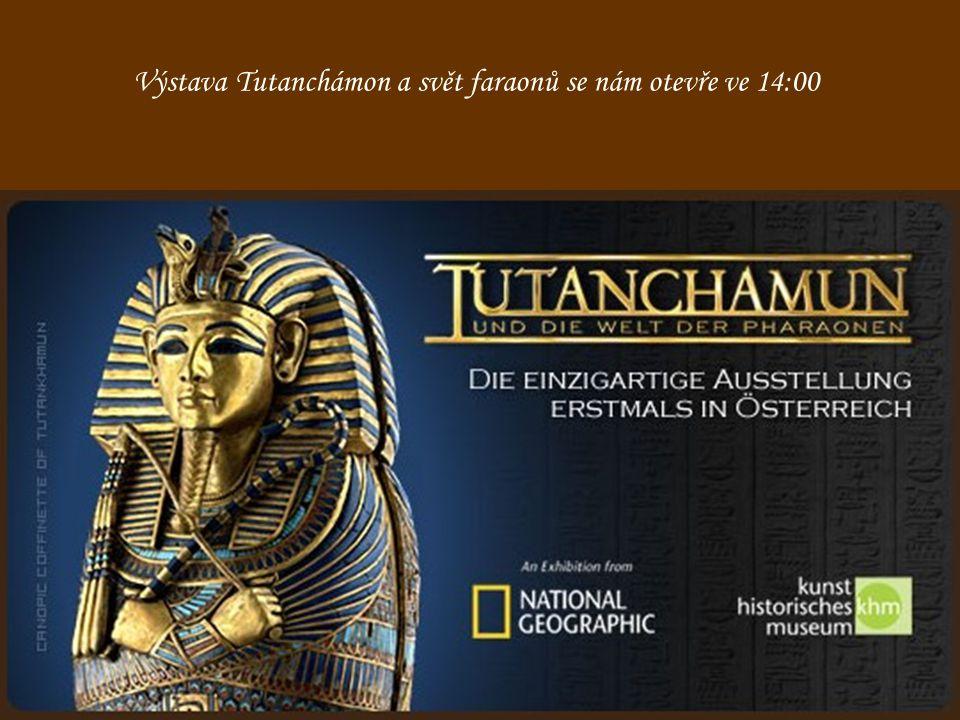 Výstava Tutanchámon a svět faraonů se nám otevře ve 14:00