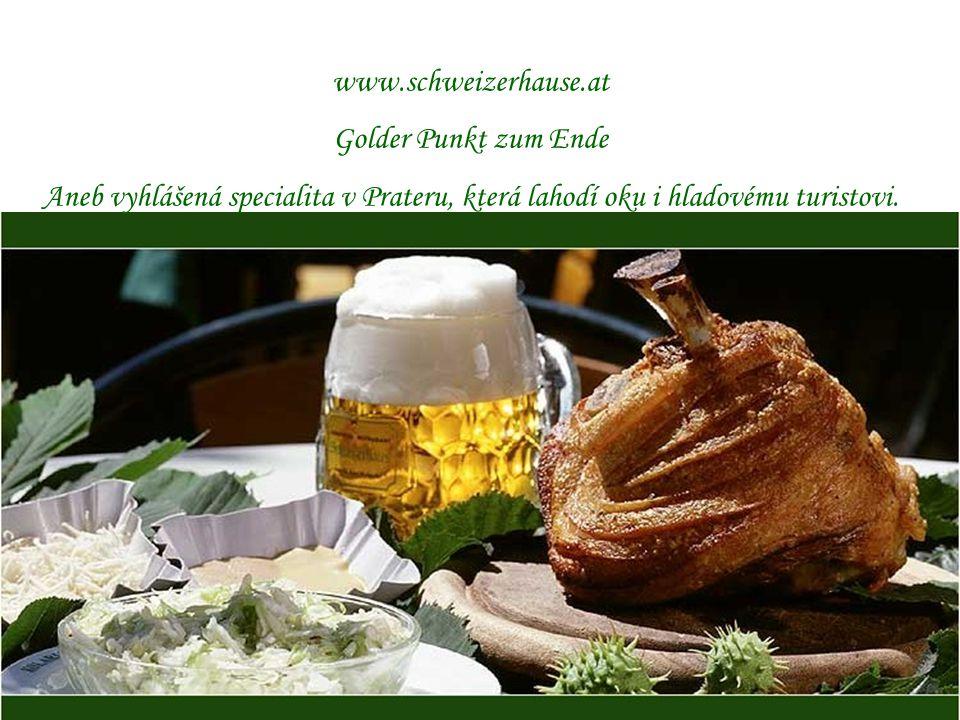 www.schweizerhause.at Golder Punkt zum Ende Aneb vyhlášená specialita v Prateru, která lahodí oku i hladovému turistovi.