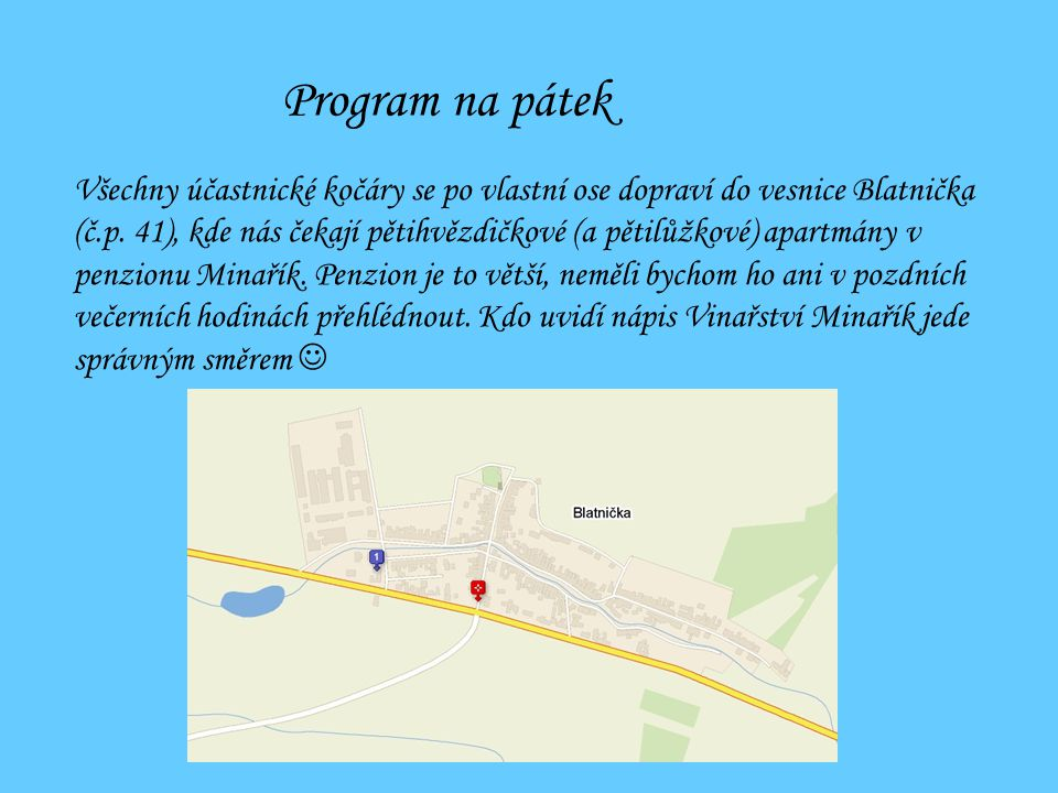 Program na pátek Všechny účastnické kočáry se po vlastní ose dopraví do vesnice Blatnička (č.p. 41), kde nás čekají pětihvězdičkové (a pětilůžkové) ap