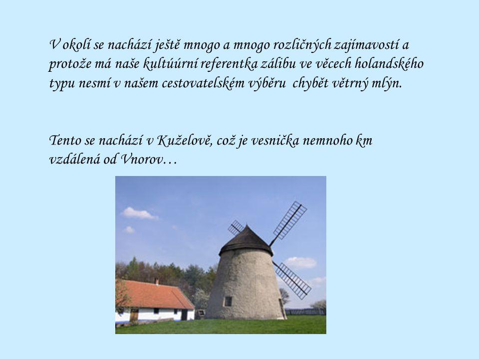 V okolí se nachází ještě mnogo a mnogo rozličných zajímavostí a protože má naše kultúúrní referentka zálibu ve věcech holandského typu nesmí v našem cestovatelském výběru chybět větrný mlýn.
