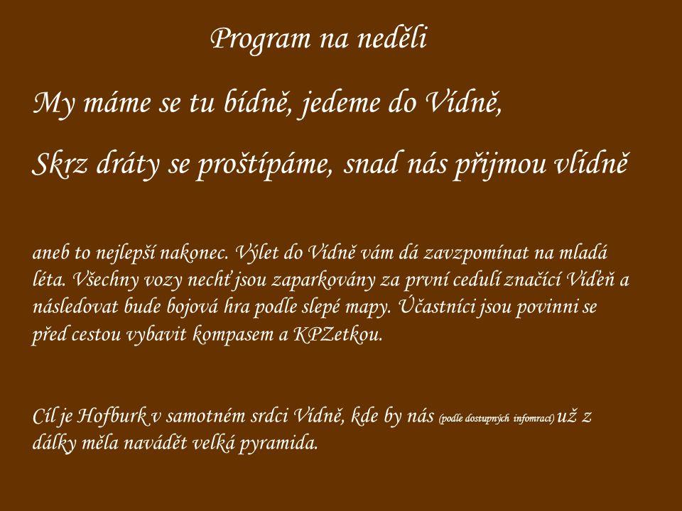 Program na neděli My máme se tu bídně, jedeme do Vídně, Skrz dráty se proštípáme, snad nás přijmou vlídně aneb to nejlepší nakonec.