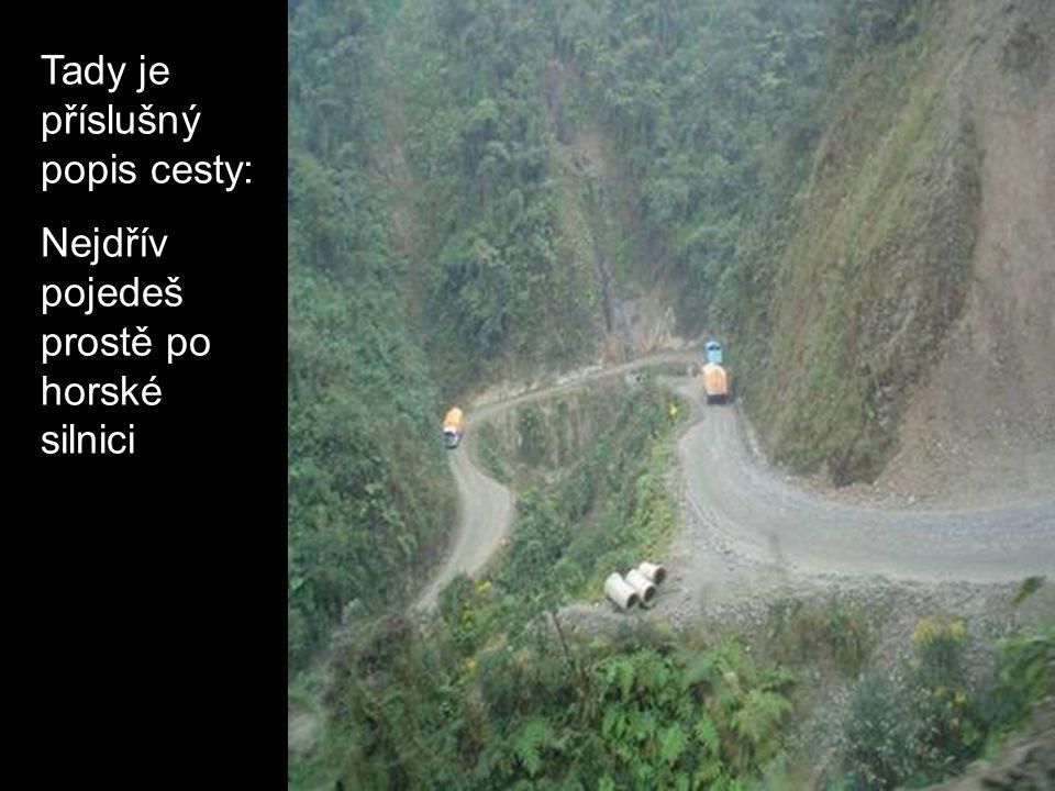 Tady je příslušný popis cesty: Nejdřív pojedeš prostě po horské silnici