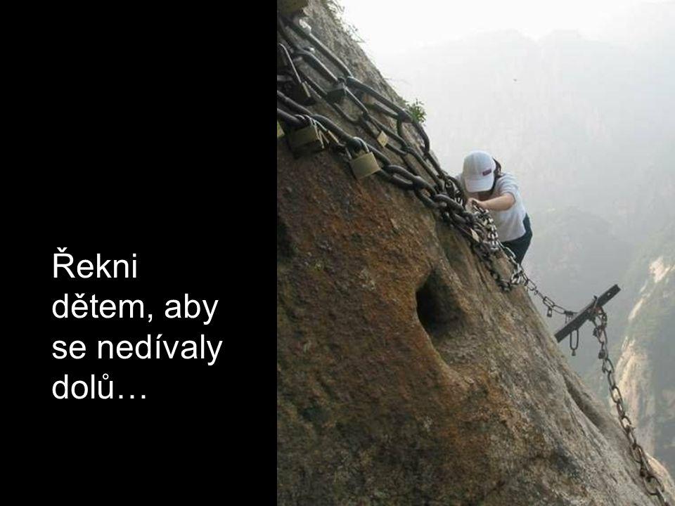 Řekni dětem, aby se nedívaly dolů…