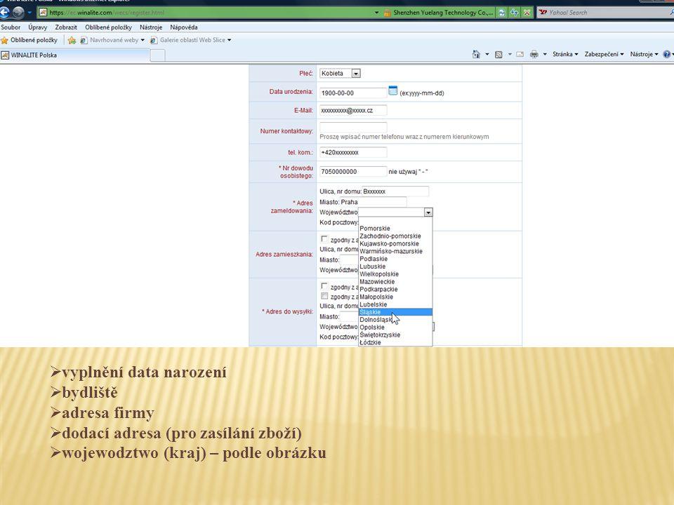 vyplnění data narození  bydliště  adresa firmy  dodací adresa (pro zasílání zboží)  wojewodztwo (kraj) – podle obrázku