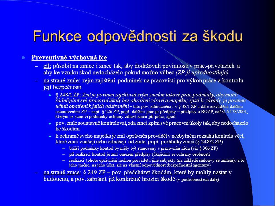 Funkce odpovědnosti za škodu Preventivně-výchovná fce – cíl: působit na zmlce i zmce tak, aby dodržovali povinnosti v prac.-pr.vztazích a aby ke vznik